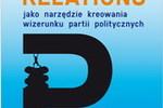 PR a kreowanie wizerunku polityka i partii politycznej