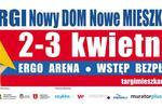 Targi Mieszkaniowe Nowy DOM Nowe MIESZKANIE:  2-3 kwietnia ERGO ARENA